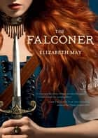 The Falconer - Book One of the Falconer Trilogy ebook by Elizabeth May