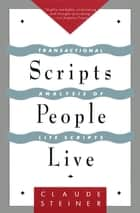 Scripts People Live - Transactional Analysis of Life Scripts ebook by Claude Steiner