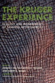 The Kruger Experience - Ecology And Management Of Savanna Heterogeneity ebook by Harry C. Biggs,Anthony R.E. Sinclair,Brian Walker,Johan T. du Toit,Kevin H. Rogers,Johan T. du Toit