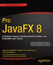 Pro JavaFX 8 - A Definitive Guide to Building Desktop, Mobile, and Embedded Java Clients ebook by James Weaver,Weiqi Gao,Stephen Chin,Dean Iverson,Johan  Vos