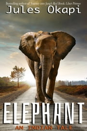 Elephant: An Indian Tale - An Indian Tale ebook by Jules Okapi