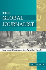 The Global Journalist - News and Conscience in a World of Conflict ebook by Philip Seib