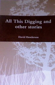 All This Digging and other Stories ebook by David Henderson