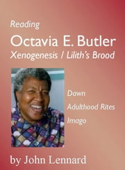 Reading Octavia E. Butler: Xenogenesis / Liliths Brood ebook by John Lennard