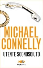 Utente sconosciuto ebook by Michael Connelly