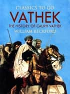 Vathek, Or, The History of Caliph Vathek ebook by William Beckford