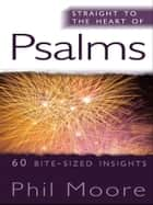 Straight to the Heart of Psalms - 50 bite-sized insights ebook by Phil Moore