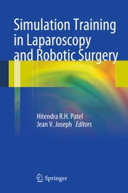Simulation Training in Laparoscopy and Robotic Surgery ebook by Hitendra R.H. Patel,Jean Joseph