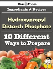 10 Ways to Use Hydroxypropyl Distarch Phosphate (Recipe Book) - 10 Ways to Use Hydroxypropyl Distarch Phosphate (Recipe Book) ebook by Lorriane Dupuis