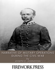 Narrative of Military Operations during the Civil War ebook by Joseph E. Johnston