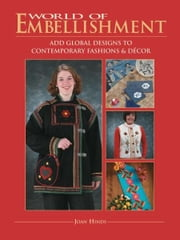 World Of Embellishment - Add Global Designs to Contemporary Fashions & Décor ebook by Joan Hinds