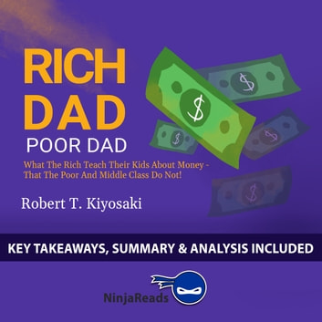 Summary of Rich Dad Poor Dad - What the Rich Teach Their Kids About Money - That the Poor and Middle Class Do Not! by Robert T. Kiyosaki: Key Takeaways, Summary & Analysis Included audiobook by Brooks Bryant