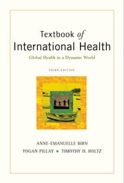 Textbook of International Health: Global Health in a Dynamic World ebook by Anne-Emanuelle Birn,Timothy H. Holtz