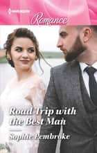 Road Trip with the Best Man ebook by Sophie Pembroke