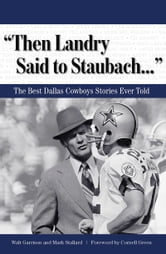 """Then Landry Said to Staubach. . ."" - The Best Dallas Cowboys Stories Ever Told ebook by Walt Garrison,Mark Stallard"