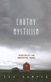 Earthy Mysticism - Spirituality for Unspiritual People ebook by Tex Sample