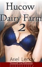 Hucow Dairy Farm 2 (Lactation Erotica) - Finding the Herd ebook by Ariel Lenov