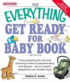 The Everything Get Ready for Baby Book ebook by Katina Z Jones