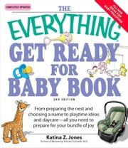 The Everything Get Ready for Baby Book - From preparing the nest and choosing a name to playtime ideas and daycare—all you need to prepare for your bundle of joy ebook by Katina Z Jones