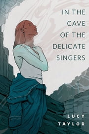In the Cave of the Delicate Singers - A Tor.Com Original ebook by Lucy Taylor