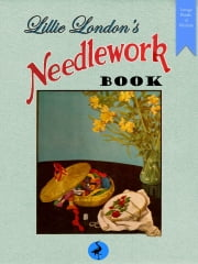 Lillie London's Needlework Book - 88 Embroidery Projects and 12 Lessons in Embroidery Stitches ebook by Lillie London