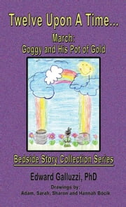 Twelve Upon A Time… March: Goggy and His Pot of Gold, Bedside Story Collection Series ebook by Edward Galluzzi