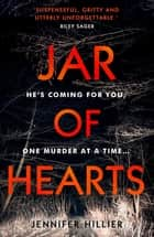 Jar of Hearts - The 'riveting, stand-out thriller' perfect for fans of Lisa Gardner and Riley Sager 電子書籍 by Jennifer Hillier