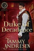 Duke of Decadence - Lords of Scandal, #9 ebook by Tammy Andresen