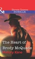 The Heart of Brody McQuade (Mills & Boon Intrigue) ebook by Mallory Kane