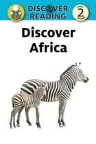 Discover Africa: Level 2 Reader ebook by Xist Publishing