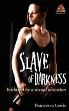 Slave of Darkness ebook by Francesca Lewis
