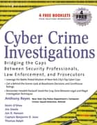 Cyber Crime Investigations - Bridging the Gaps Between Security Professionals, Law Enforcement, and Prosecutors ebook by Anthony Reyes, Richard Brittson, Kevin O'Shea,...