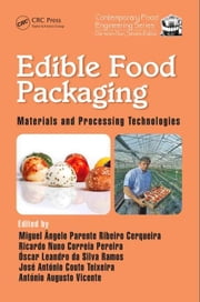 Edible Food Packaging: Materials and Processing Technologies ebook by Cerqueira, Miquel Angelo Parente Ribeiro