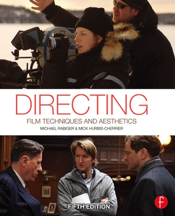 Directing - Film Techniques and Aesthetics eBook by Michael Rabiger,Mick Hurbis-Cherrier