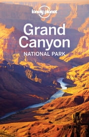 Lonely Planet Grand Canyon National Park ebook by Lonely Planet,Jennifer Rasin Denniston,Bridget Gleeson
