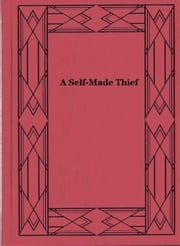 A Self-Made Thief ebook by Hulbert Footner