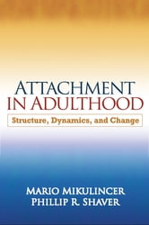 Attachment in Adulthood - Structure, Dynamics, and Change ebook by Mario Mikulincer, PhD,Phillip R. Shaver, PhD