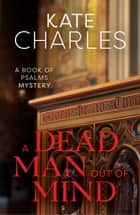 A Dead Man Out of Mind - A Book of Psalms Mystery ebook by Kate Charles