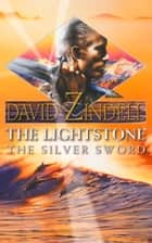The Lightstone: The Silver Sword: Part Two (The Ea Cycle, Book 1) ebook by David Zindell