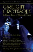 Gaslight Grotesque - Nightmare Tales of Sherlock Holmes ebook by Charles Prepolec, J. R. Campbell