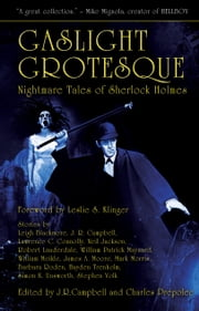 Gaslight Grotesque - Nightmare Tales of Sherlock Holmes ebook by Charles Prepolec,J. R. Campbell