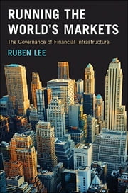 Running the World's Markets - The Governance of Financial Infrastructure ebook by Ruben Lee