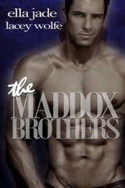 The Maddox Brothers ebook by Ella Jade,Lacey Wolfe