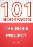 The Rosie Project – 101 Amazing Facts You Didn't Know eBook by G Whiz