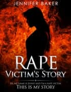 Rape Victim's Story ebook by Jennifer Baker