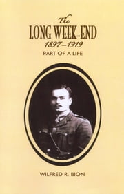 The Long Week-End 1897-1919 - Part of a Life ebook by Wilfred R. Bion