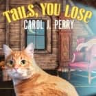 Tails, You Lose audiobook by Carol J. Perry