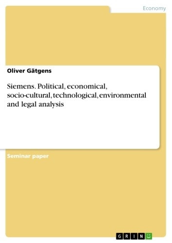 Siemens. Political, economical, socio-cultural, technological, environmental and legal analysis - Political, economical, socio-cultural, technological, environmental and legal analysis ebook by Oliver Gätgens
