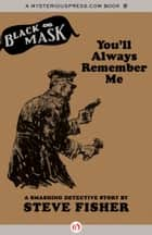 You'll Always Remember Me ebook by Steve Fisher,Keith Alan Deutsch