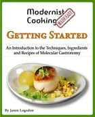 Modernist Cooking Made Easy: Getting Started eBook by Jason Logsdon
